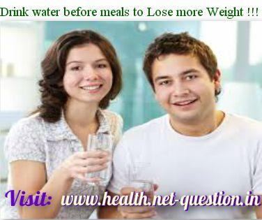 Drink water before meals to Lose more Weight